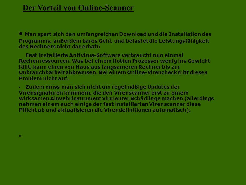 Der Vorteil von Online-Scanner  Man spart sich den umfangreichen Download und die Installation des Programms, außerdem bares Geld, und belastet die L