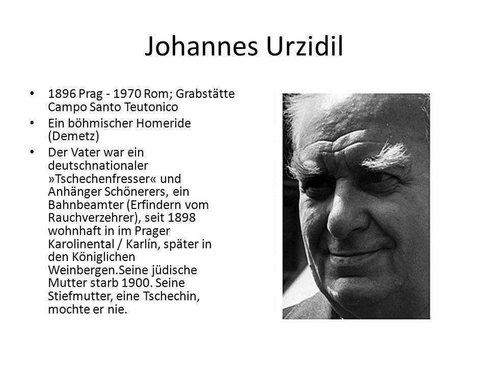 Johannes Urzidil 1896 Prag - 1970 Rom; Grabstätte Campo Santo Teutonico Ein böhmischer Homeride (Demetz) Der Vater war ein deutschnationaler »Tscheche