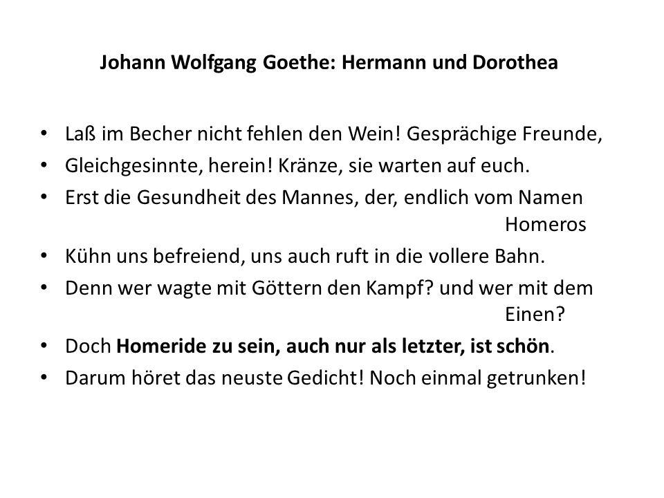 Johann Wolfgang Goethe: Hermann und Dorothea Laß im Becher nicht fehlen den Wein! Gesprächige Freunde, Gleichgesinnte, herein! Kränze, sie warten auf