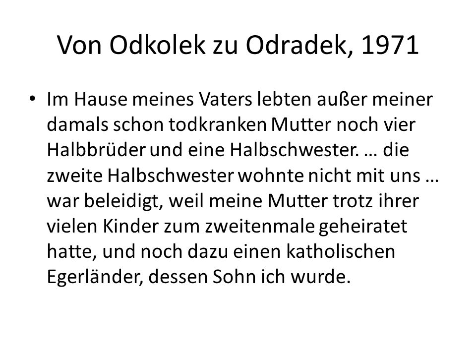 Von Odkolek zu Odradek, 1971 Im Hause meines Vaters lebten außer meiner damals schon todkranken Mutter noch vier Halbbrüder und eine Halbschwester. …