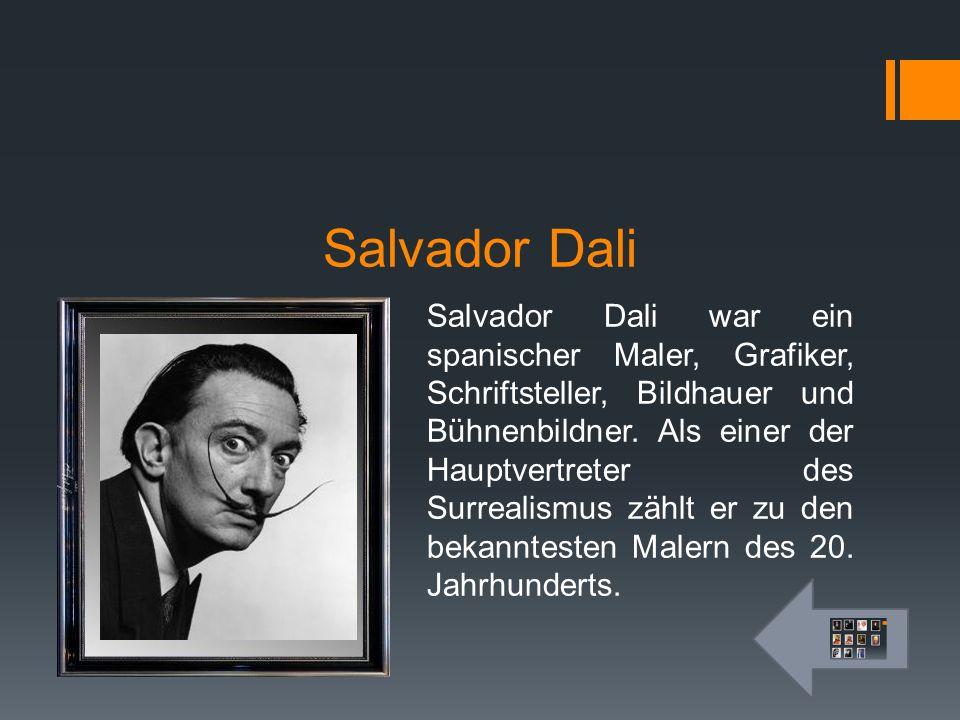 Salvador Dali Salvador Dali war ein spanischer Maler, Grafiker, Schriftsteller, Bildhauer und Bühnenbildner. Als einer der Hauptvertreter des Surreali