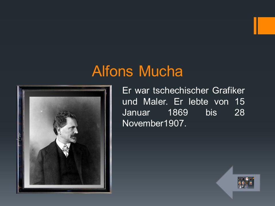 Alfons Mucha Er war tschechischer Grafiker und Maler. Er lebte von 15 Januar 1869 bis 28 November1907.