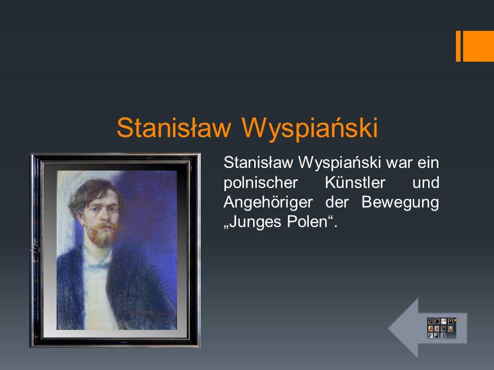 """Stanisław Wyspiański Stanisław Wyspiański war ein polnischer Künstler und Angehöriger der Bewegung """"Junges Polen ."""