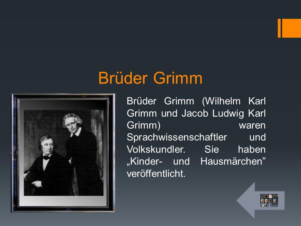 """Brüder Grimm Brüder Grimm (Wilhelm Karl Grimm und Jacob Ludwig Karl Grimm) waren Sprachwissenschaftler und Volkskundler. Sie haben """"Kinder- und Hausmä"""