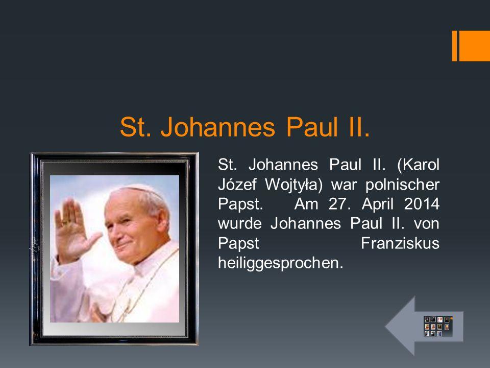 St. Johannes Paul II. St. Johannes Paul II. (Karol Józef Wojtyła) war polnischer Papst. Am 27. April 2014 wurde Johannes Paul II. von Papst Franziskus