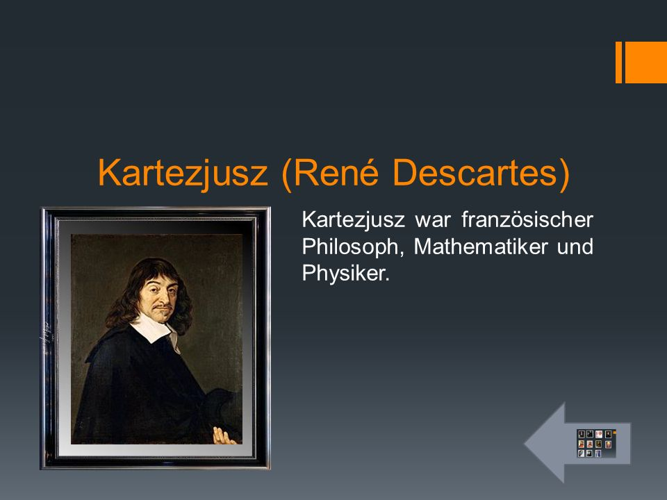 Kartezjusz (René Descartes) Kartezjusz war französischer Philosoph, Mathematiker und Physiker.