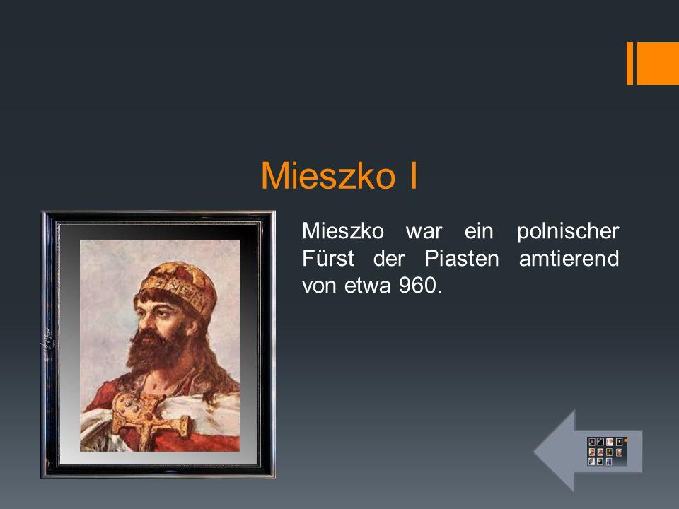 Mieszko I Mieszko war ein polnischer Fürst der Piasten amtierend von etwa 960.
