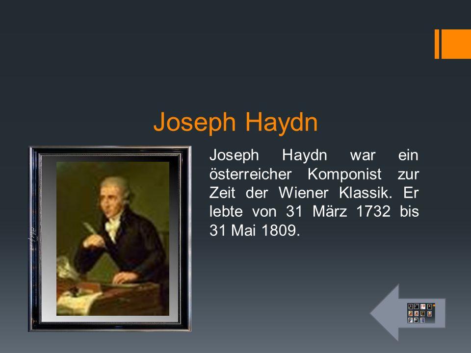 Joseph Haydn Joseph Haydn war ein österreicher Komponist zur Zeit der Wiener Klassik. Er lebte von 31 März 1732 bis 31 Mai 1809.