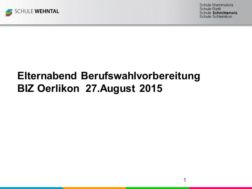 Schule Mammutwis Schule Rietli Schule Schmittenwis Schule Schleinikon Elternabend Berufswahlvorbereitung BIZ Oerlikon 27.August 2015 1