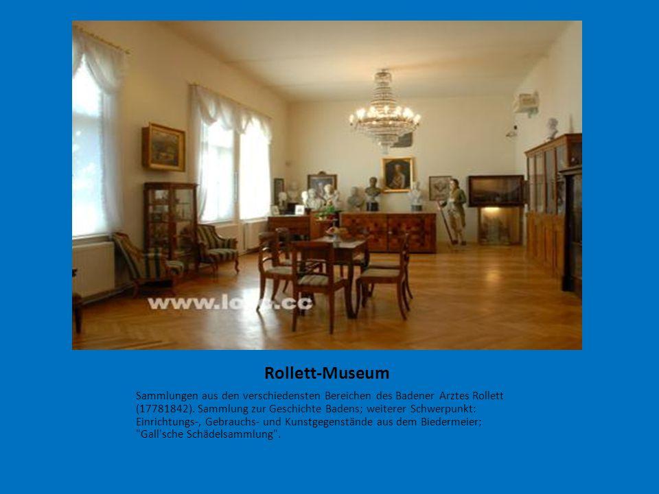 Rollett-Museum Sammlungen aus den verschiedensten Bereichen des Badener Arztes Rollett (17781842). Sammlung zur Geschichte Badens; weiterer Schwerpunk