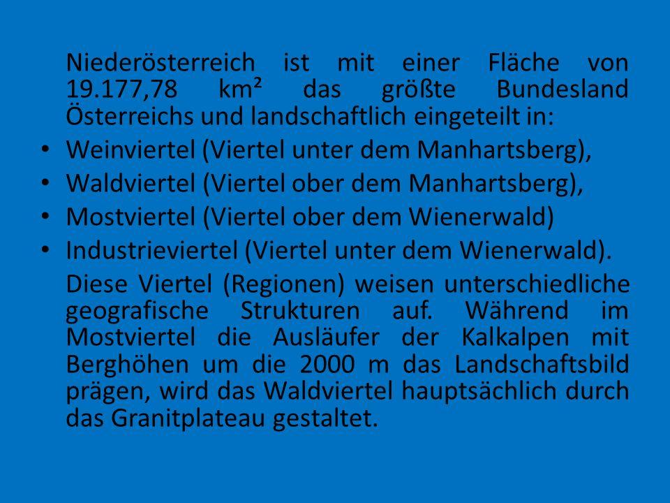Niederösterreich ist mit einer Fläche von 19.177,78 km² das größte Bundesland Österreichs und landschaftlich eingeteilt in: Weinviertel (Viertel unter