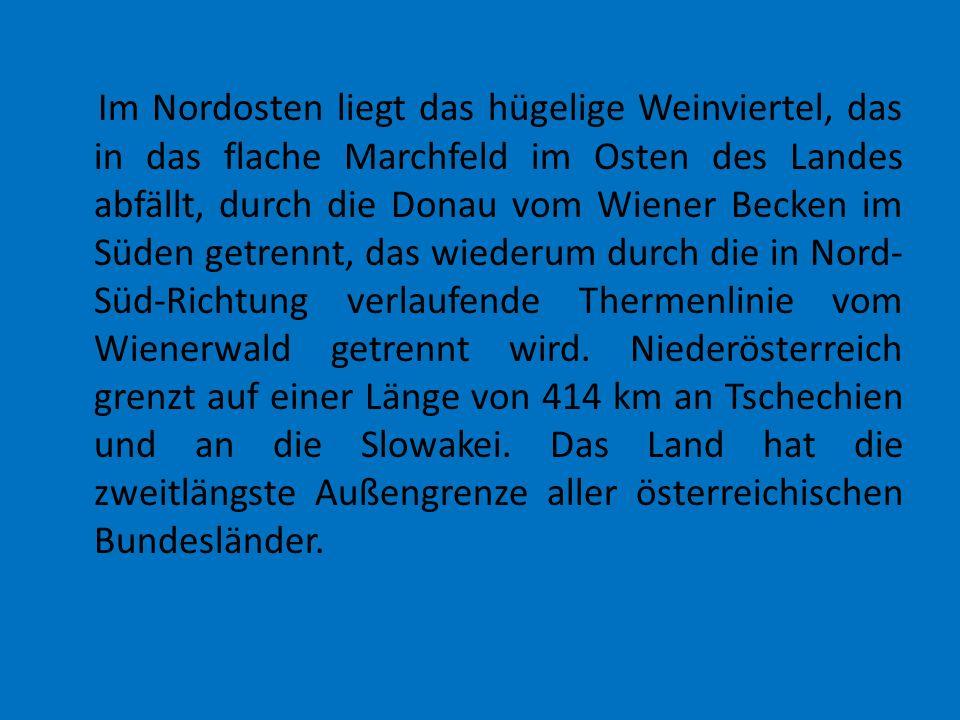 Im Nordosten liegt das hügelige Weinviertel, das in das flache Marchfeld im Osten des Landes abfällt, durch die Donau vom Wiener Becken im Süden getre