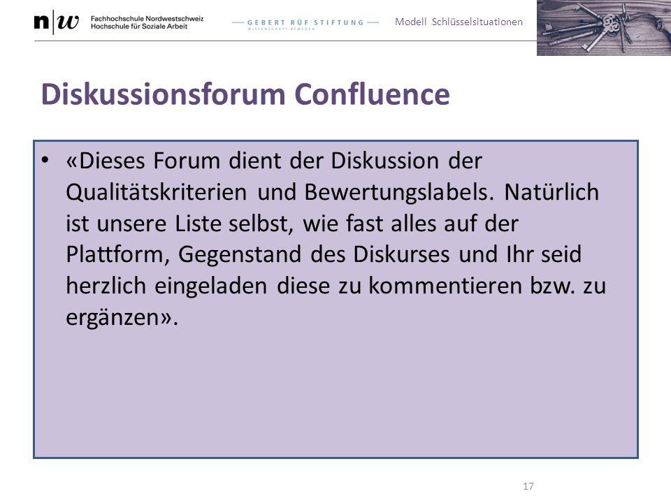 Modell Schlüsselsituationen Diskussionsforum Confluence «Dieses Forum dient der Diskussion der Qualitätskriterien und Bewertungslabels. Natürlich ist