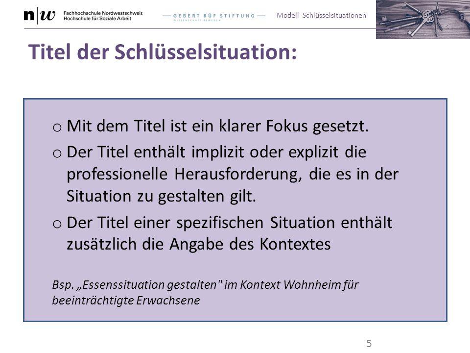 Modell Schlüsselsituationen Situationsmerkmale: Die genannten Situationsmerkmale beschreiben das Typische der Schlüsselsituation, d.h.