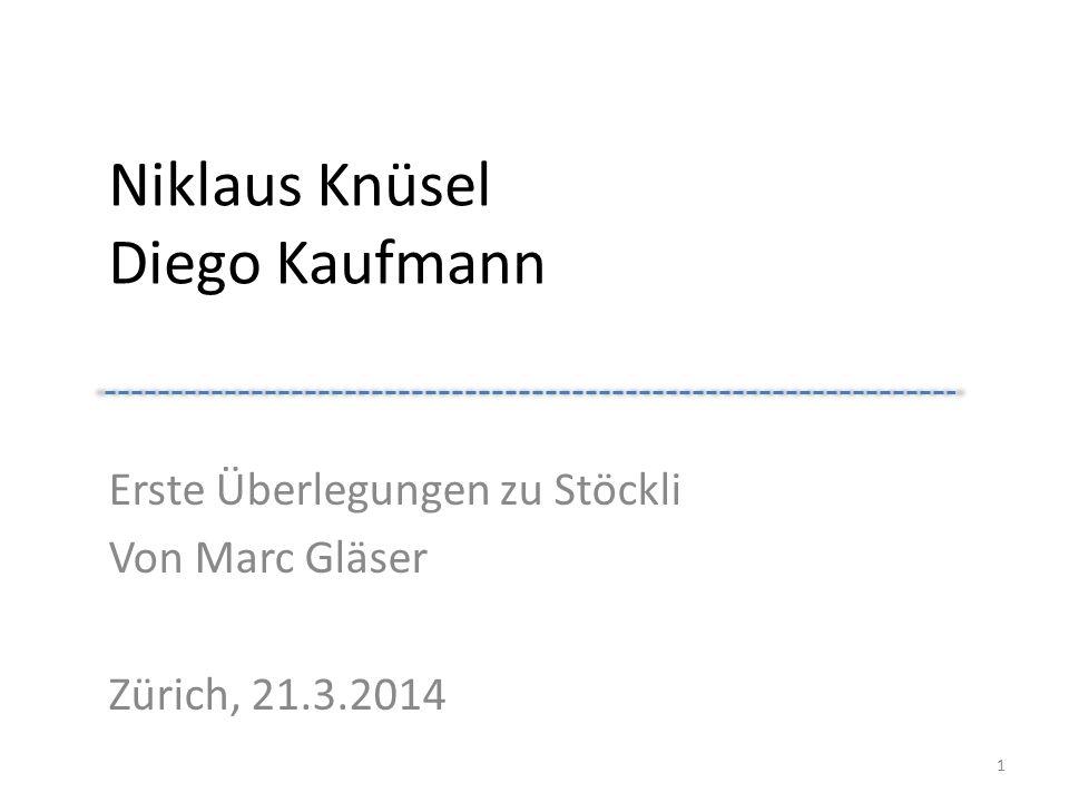 Niklaus Knüsel Diego Kaufmann Erste Überlegungen zu Stöckli Von Marc Gläser Zürich, 21.3.2014 1