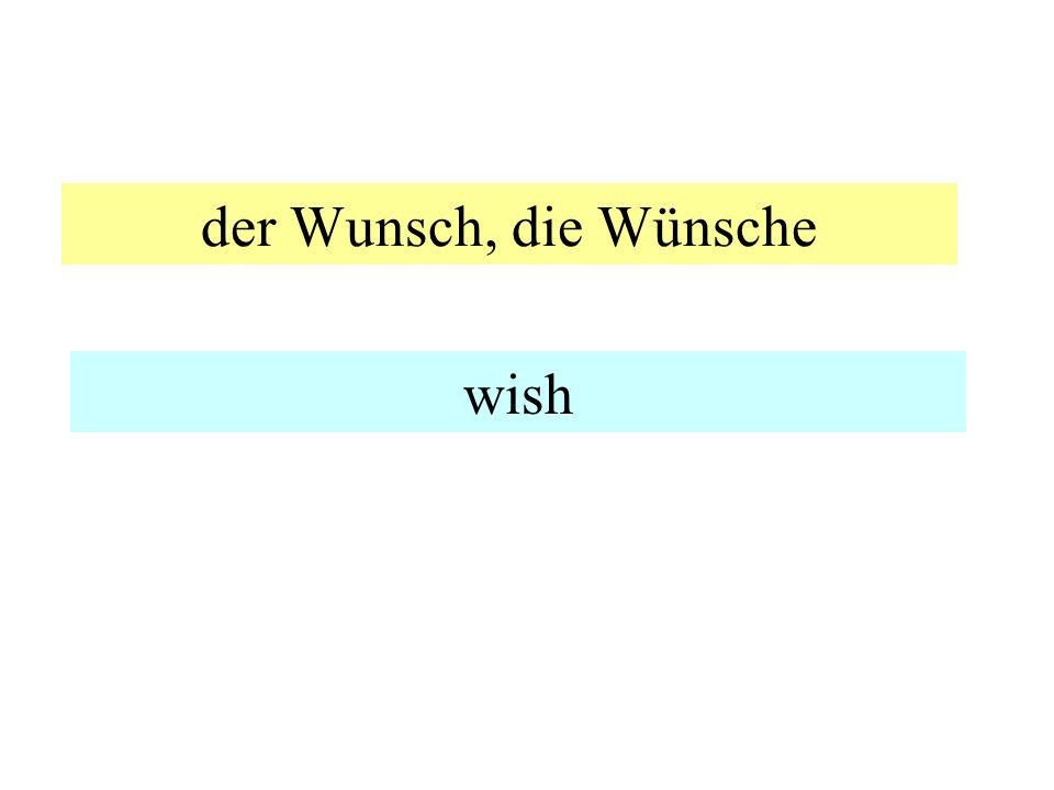 der Wunsch, die Wünsche wish