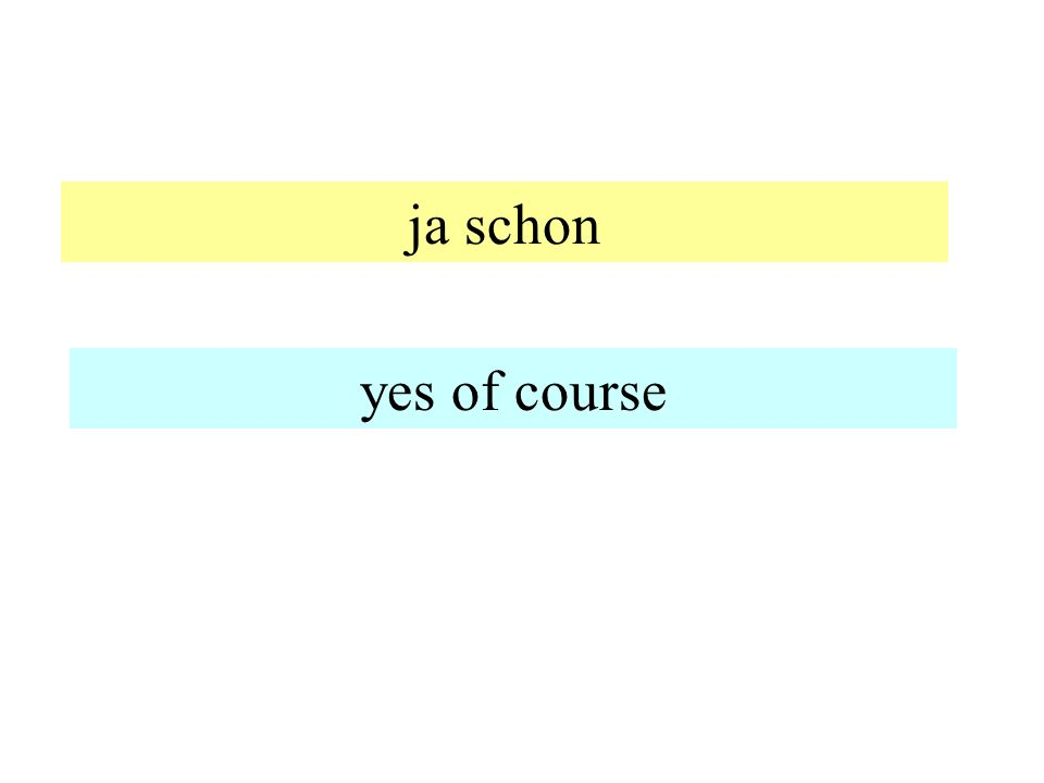 ja schon yes of course