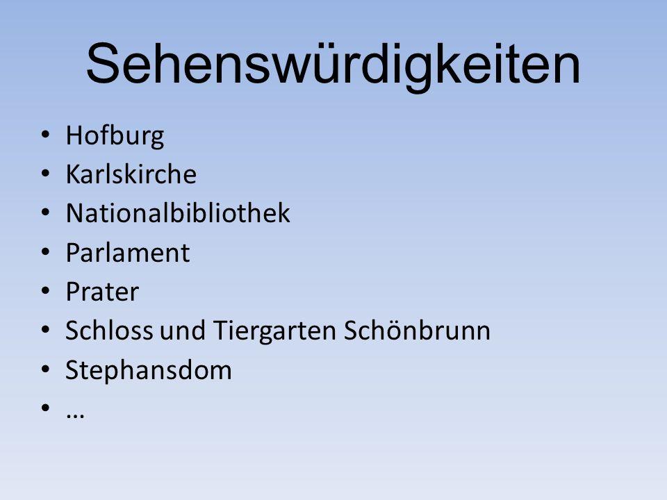 Sehenswürdigkeiten Hofburg Karlskirche Nationalbibliothek Parlament Prater Schloss und Tiergarten Schönbrunn Stephansdom …