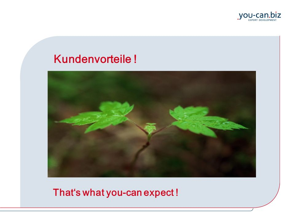 Kundenvorteile ! That's what you-can expect !