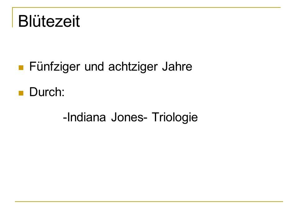 Blütezeit Fünfziger und achtziger Jahre Durch: -Indiana Jones- Triologie