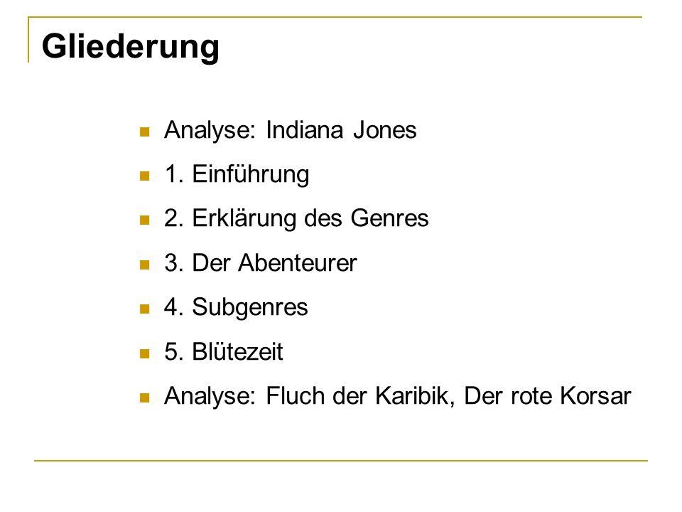 Gliederung Analyse: Indiana Jones 1. Einführung 2. Erklärung des Genres 3. Der Abenteurer 4. Subgenres 5. Blütezeit Analyse: Fluch der Karibik, Der ro