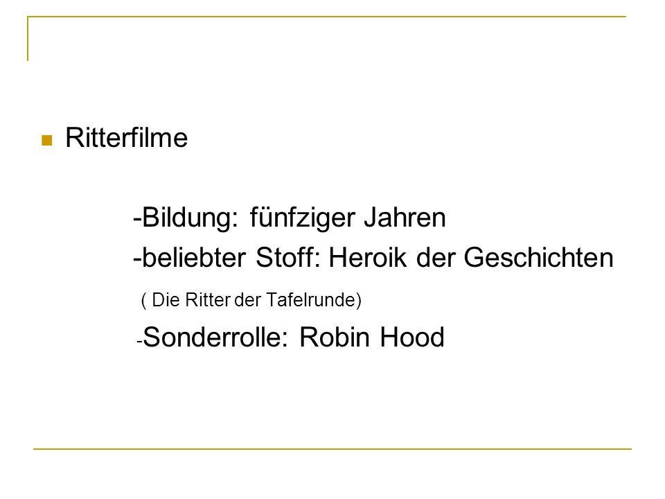 Ritterfilme -Bildung: fünfziger Jahren -beliebter Stoff: Heroik der Geschichten ( Die Ritter der Tafelrunde) - Sonderrolle: Robin Hood