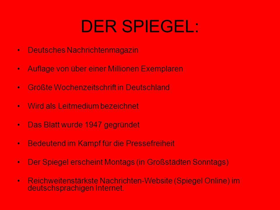 DER SPIEGEL: Deutsches Nachrichtenmagazin Auflage von über einer Millionen Exemplaren Größte Wochenzeitschrift in Deutschland Wird als Leitmedium beze
