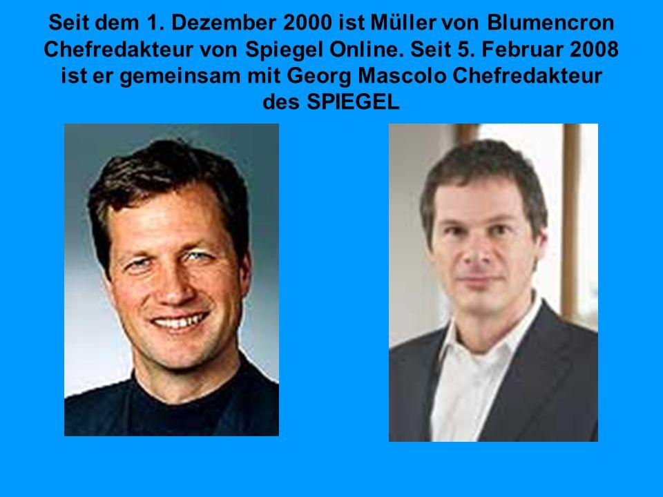 Seit dem 1. Dezember 2000 ist Müller von Blumencron Chefredakteur von Spiegel Online. Seit 5. Februar 2008 ist er gemeinsam mit Georg Mascolo Chefreda