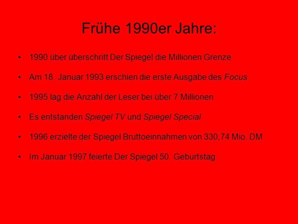 Frühe 1990er Jahre: 1990 über überschritt Der Spiegel die Millionen Grenze Am 18. Januar 1993 erschien die erste Ausgabe des Focus 1995 lag die Anzahl