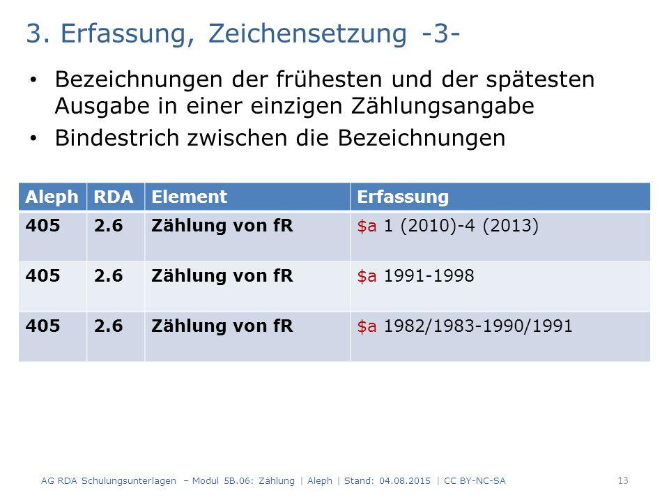 3. Erfassung, Zeichensetzung -3- Bezeichnungen der frühesten und der spätesten Ausgabe in einer einzigen Zählungsangabe Bindestrich zwischen die Bezei