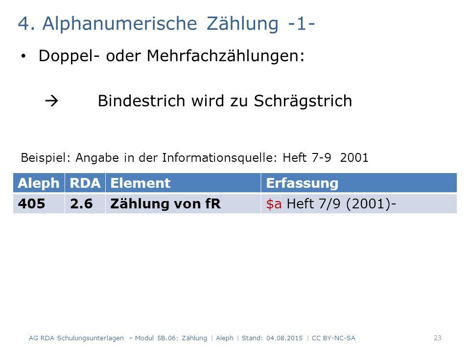 4. Alphanumerische Zählung -1- Doppel- oder Mehrfachzählungen:  Bindestrich wird zu Schrägstrich Beispiel: Angabe in der Informationsquelle: Heft 7-9