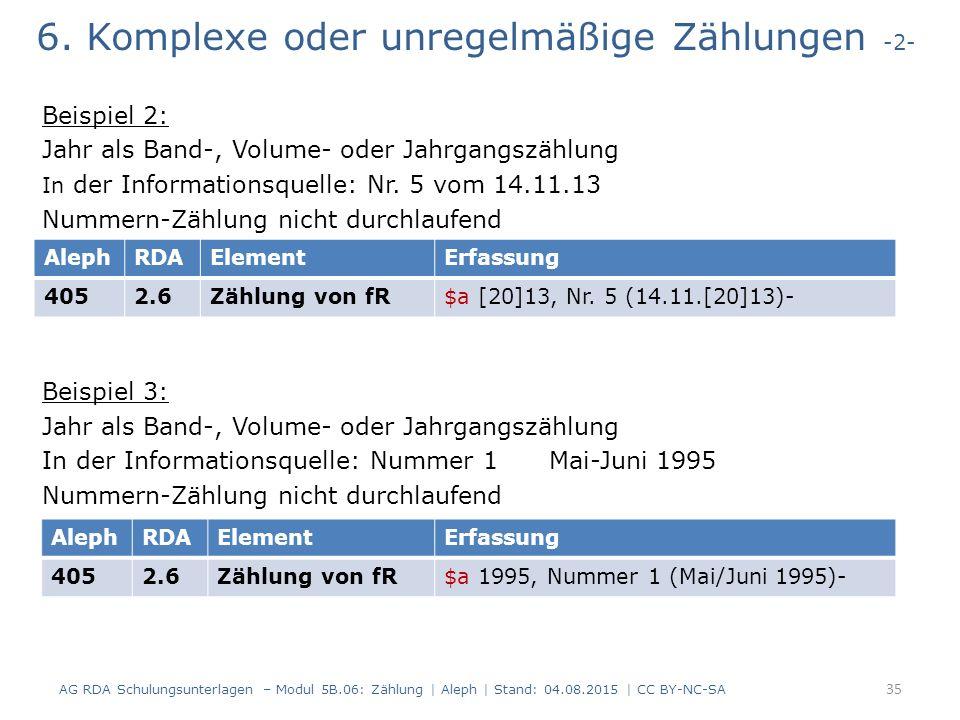 6. Komplexe oder unregelmäßige Zählungen -2- Beispiel 2: Jahr als Band-, Volume- oder Jahrgangszählung In der Informationsquelle: Nr. 5 vom 14.11.13 N