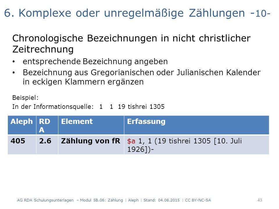 6. Komplexe oder unregelmäßige Zählungen - 10- Chronologische Bezeichnungen in nicht christlicher Zeitrechnung entsprechende Bezeichnung angeben Bezei