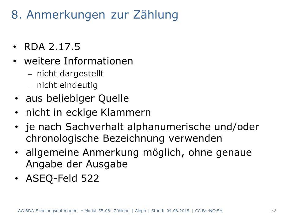 8. Anmerkungen zur Zählung RDA 2.17.5 weitere Informationen nicht dargestellt nicht eindeutig aus beliebiger Quelle nicht in eckige Klammern je nach