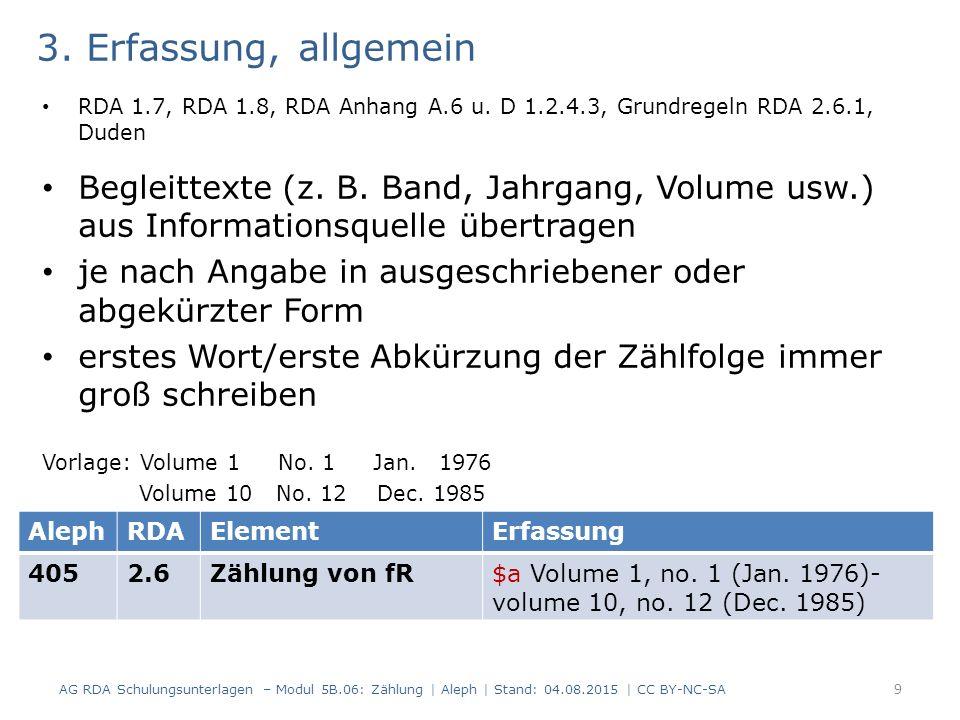 3. Erfassung, allgemein RDA 1.7, RDA 1.8, RDA Anhang A.6 u. D 1.2.4.3, Grundregeln RDA 2.6.1, Duden Begleittexte (z. B. Band, Jahrgang, Volume usw.) a