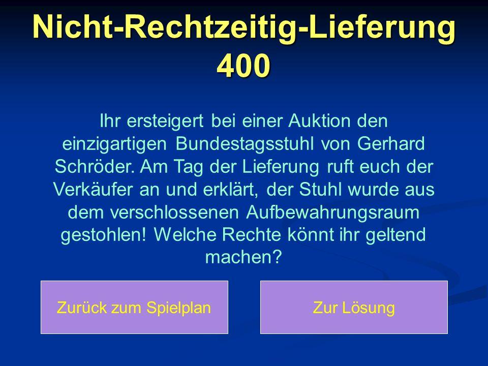 Nicht-Rechtzeitig-Lieferung 400 Ihr ersteigert bei einer Auktion den einzigartigen Bundestagsstuhl von Gerhard Schröder. Am Tag der Lieferung ruft euc
