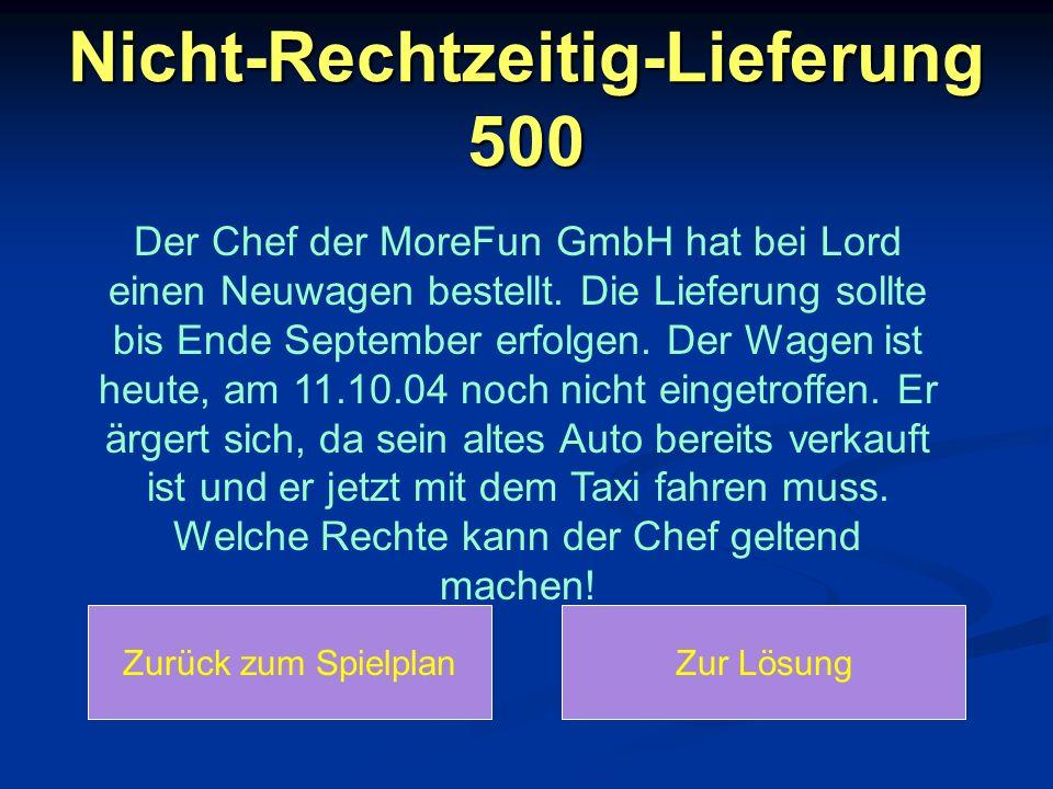 Nicht-Rechtzeitig-Lieferung 500 Der Chef der MoreFun GmbH hat bei Lord einen Neuwagen bestellt. Die Lieferung sollte bis Ende September erfolgen. Der