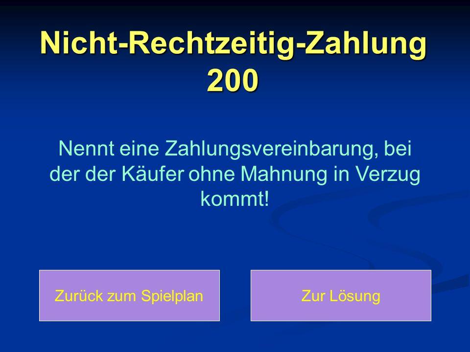 Nicht-Rechtzeitig-Zahlung 200: Lösung Zurück zum SpielplanZurück zur Frage 05.