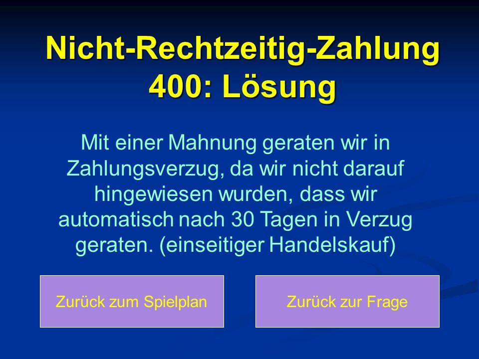 Nicht-Rechtzeitig-Zahlung 400: Lösung Mit einer Mahnung geraten wir in Zahlungsverzug, da wir nicht darauf hingewiesen wurden, dass wir automatisch na
