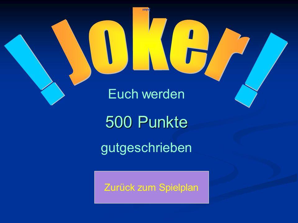 Zurück zum Spielplan Euch werden 500 Punkte gutgeschrieben Joker
