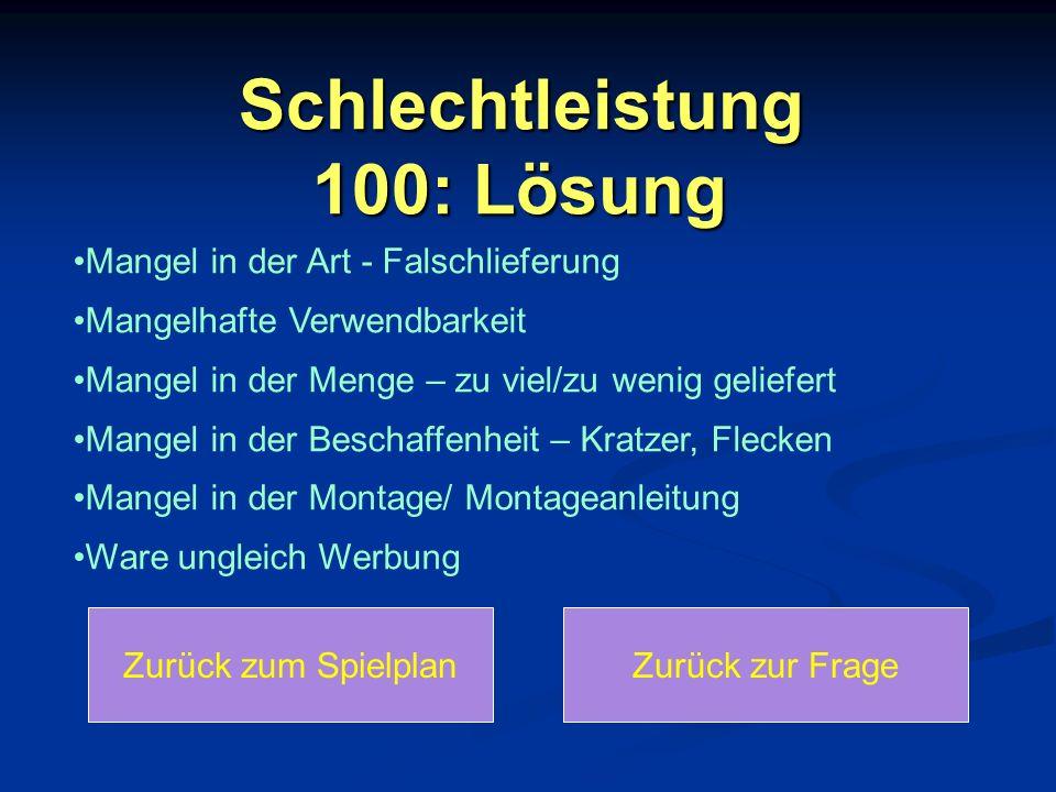 Schlechtleistung 100: Lösung Schlechtleistung 100: Lösung Mangel in der Art - Falschlieferung Mangelhafte Verwendbarkeit Mangel in der Menge – zu viel