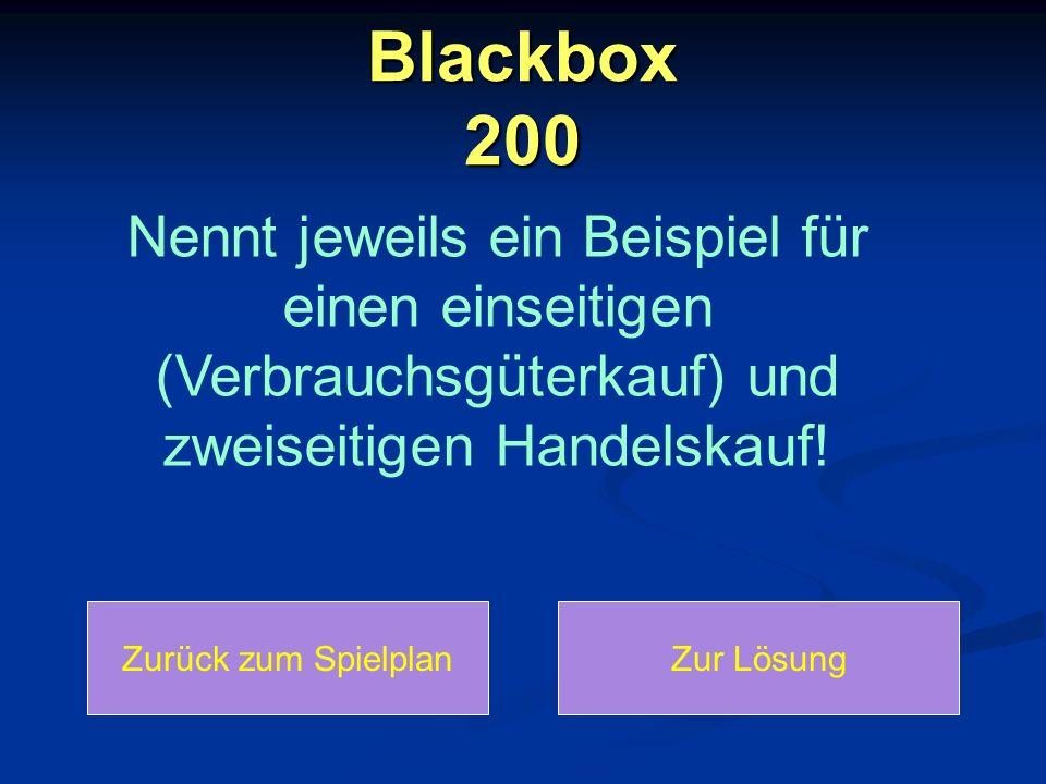 Blackbox 200 Nennt jeweils ein Beispiel für einen einseitigen (Verbrauchsgüterkauf) und zweiseitigen Handelskauf! Zurück zum SpielplanZur Lösung