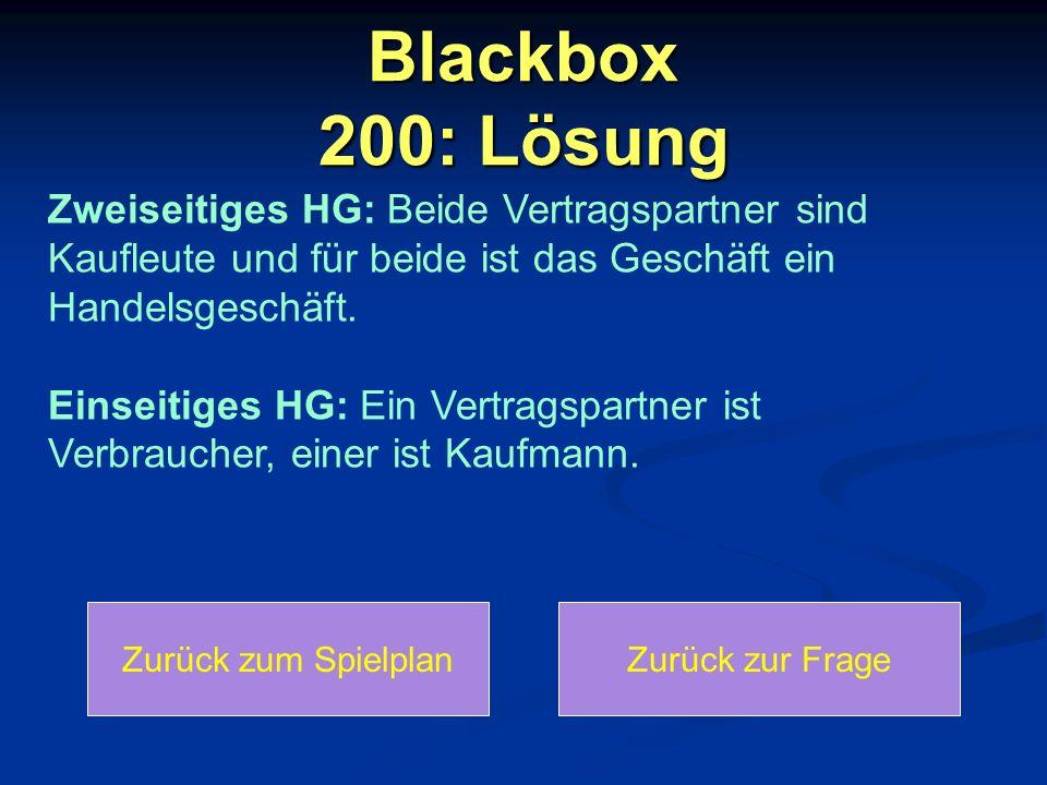 Blackbox 200: Lösung Zurück zum SpielplanZurück zur Frage Zweiseitiges HG: Beide Vertragspartner sind Kaufleute und für beide ist das Geschäft ein Han