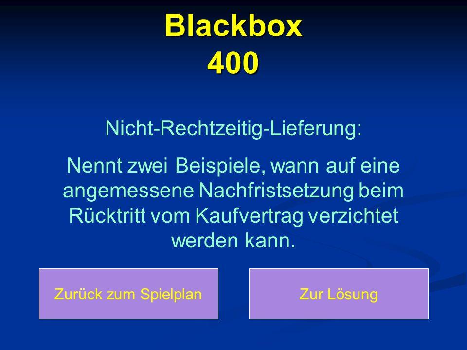 Blackbox 400 Nicht-Rechtzeitig-Lieferung: Nennt zwei Beispiele, wann auf eine angemessene Nachfristsetzung beim Rücktritt vom Kaufvertrag verzichtet w