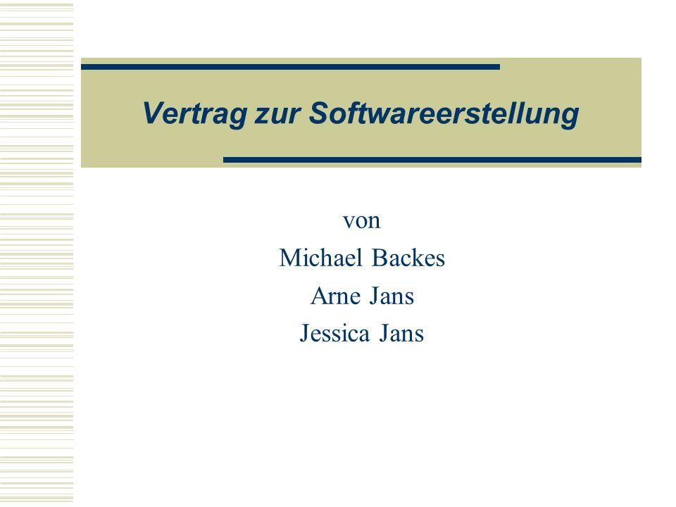 Vertrag zur Softwareerstellung von Michael Backes Arne Jans Jessica Jans