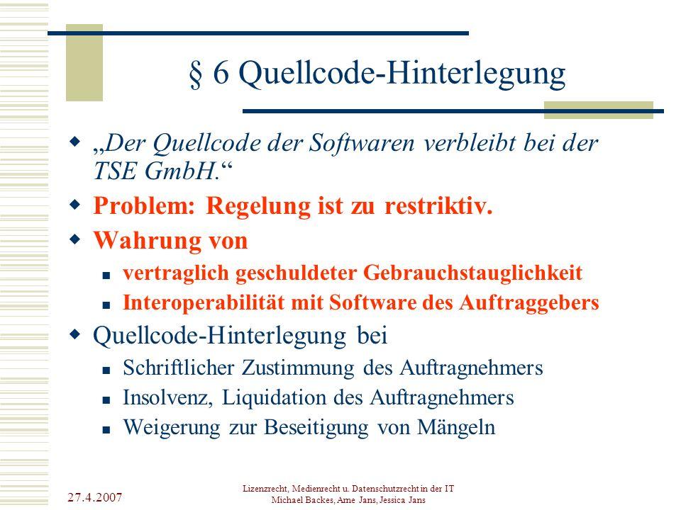 "27.4.2007 Lizenzrecht, Medienrecht u. Datenschutzrecht in der IT Michael Backes, Arne Jans, Jessica Jans § 6 Quellcode-Hinterlegung  ""Der Quellcode d"