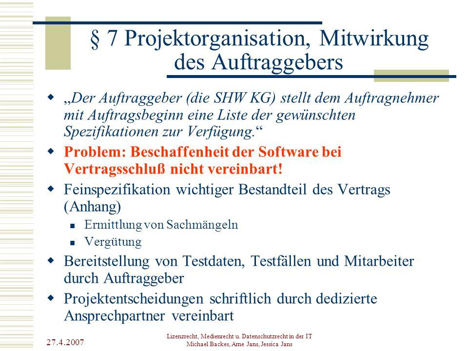 27.4.2007 Lizenzrecht, Medienrecht u. Datenschutzrecht in der IT Michael Backes, Arne Jans, Jessica Jans § 7 Projektorganisation, Mitwirkung des Auftr