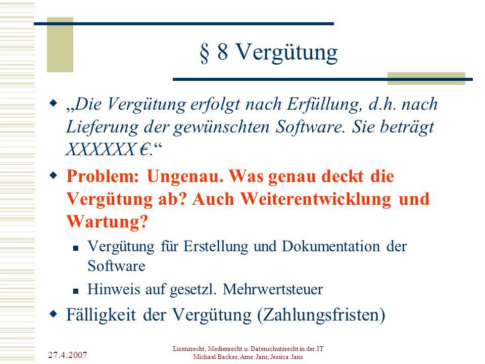 "27.4.2007 Lizenzrecht, Medienrecht u. Datenschutzrecht in der IT Michael Backes, Arne Jans, Jessica Jans § 8 Vergütung  ""Die Vergütung erfolgt nach E"