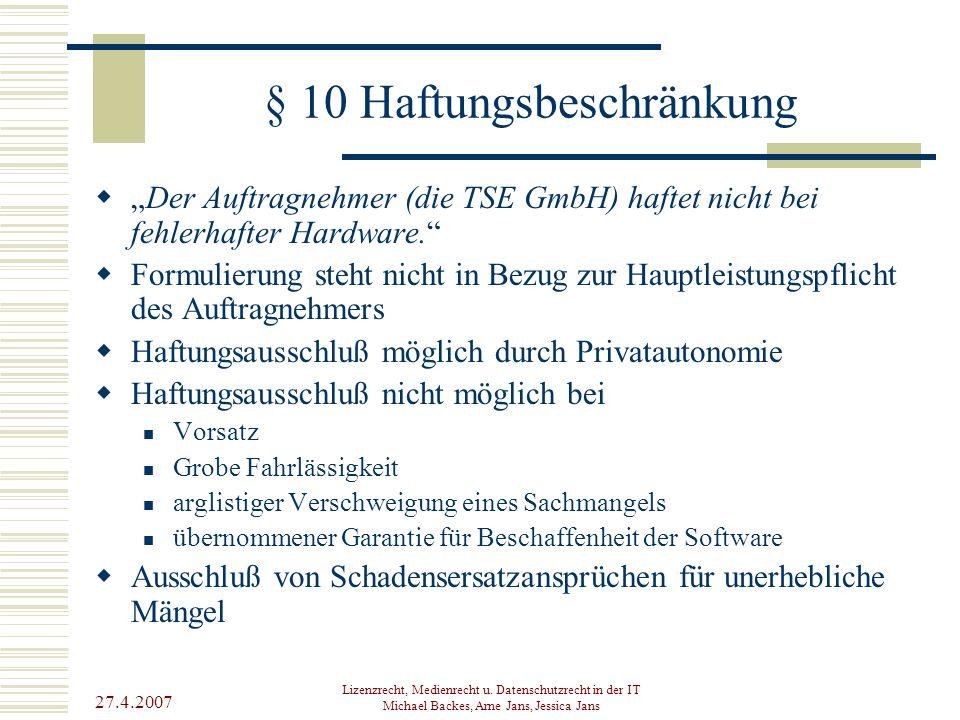 """27.4.2007 Lizenzrecht, Medienrecht u. Datenschutzrecht in der IT Michael Backes, Arne Jans, Jessica Jans § 10 Haftungsbeschränkung  """"Der Auftragnehme"""