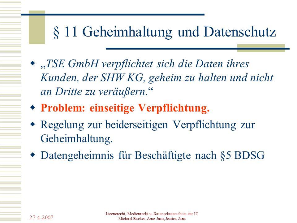 "27.4.2007 Lizenzrecht, Medienrecht u. Datenschutzrecht in der IT Michael Backes, Arne Jans, Jessica Jans § 11 Geheimhaltung und Datenschutz  ""TSE Gmb"